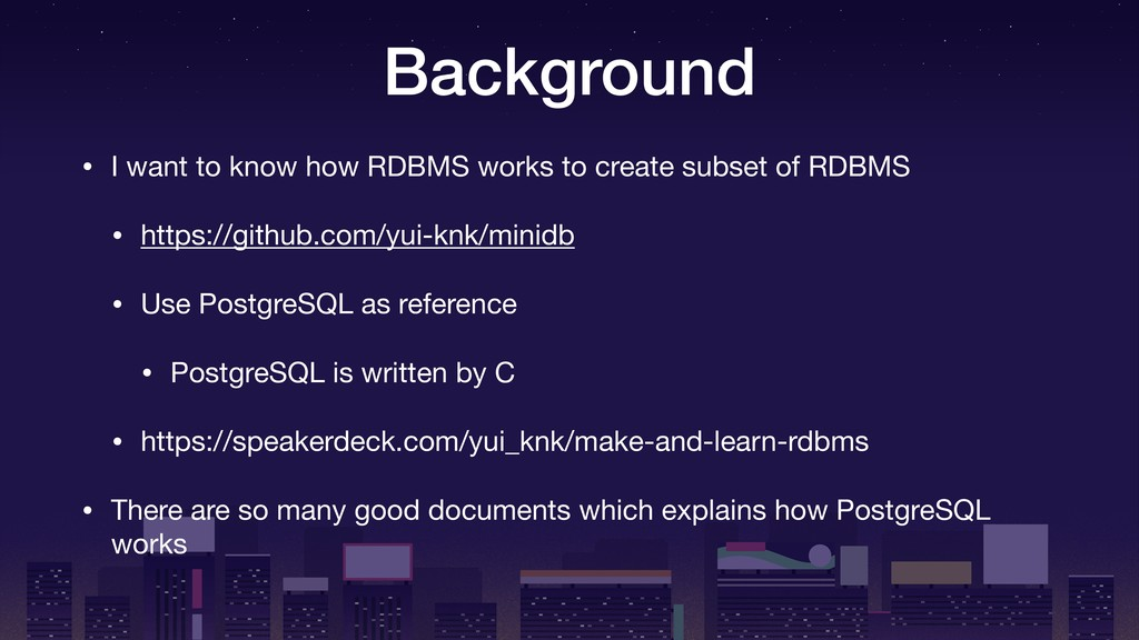 Background • I want to know how RDBMS works to ...