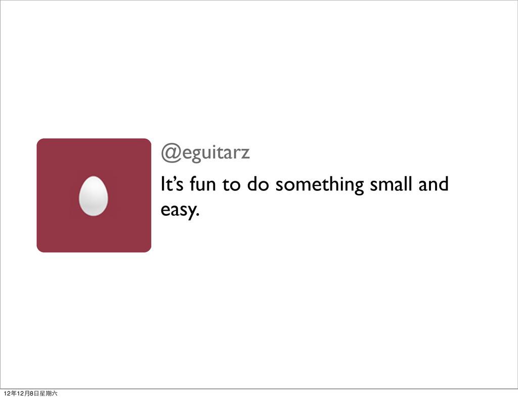 @eguitarz It's fun to do something small and ea...