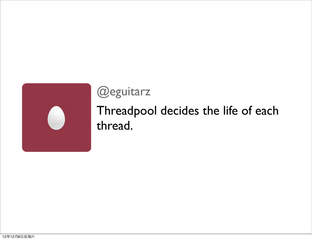 @eguitarz Threadpool decides the life of each t...