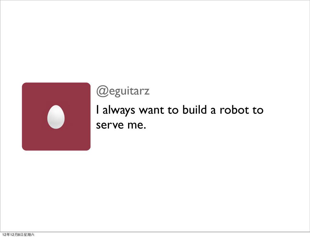 @eguitarz I always want to build a robot to ser...