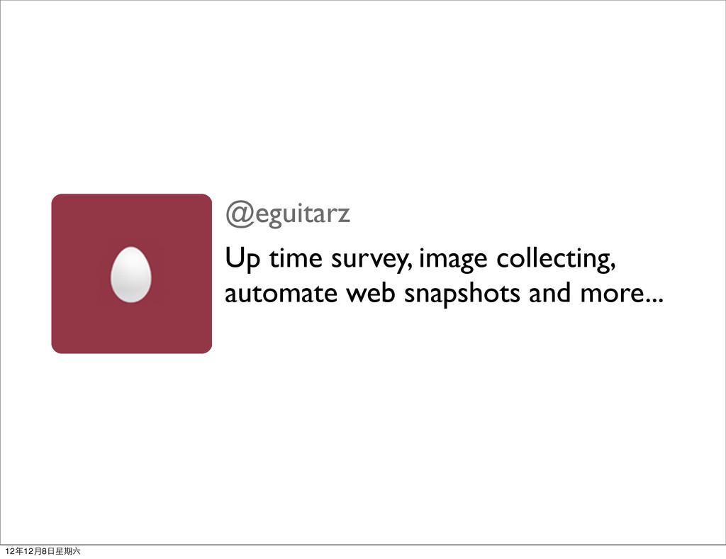 @eguitarz Up time survey, image collecting, aut...