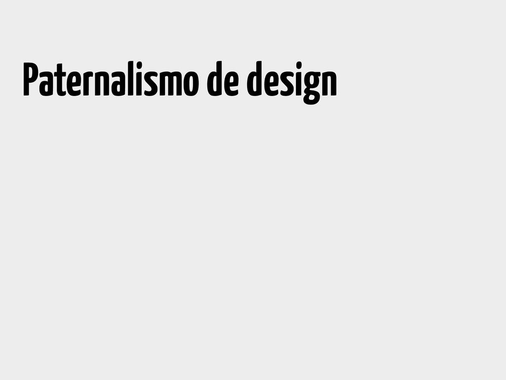 Paternalismo de design