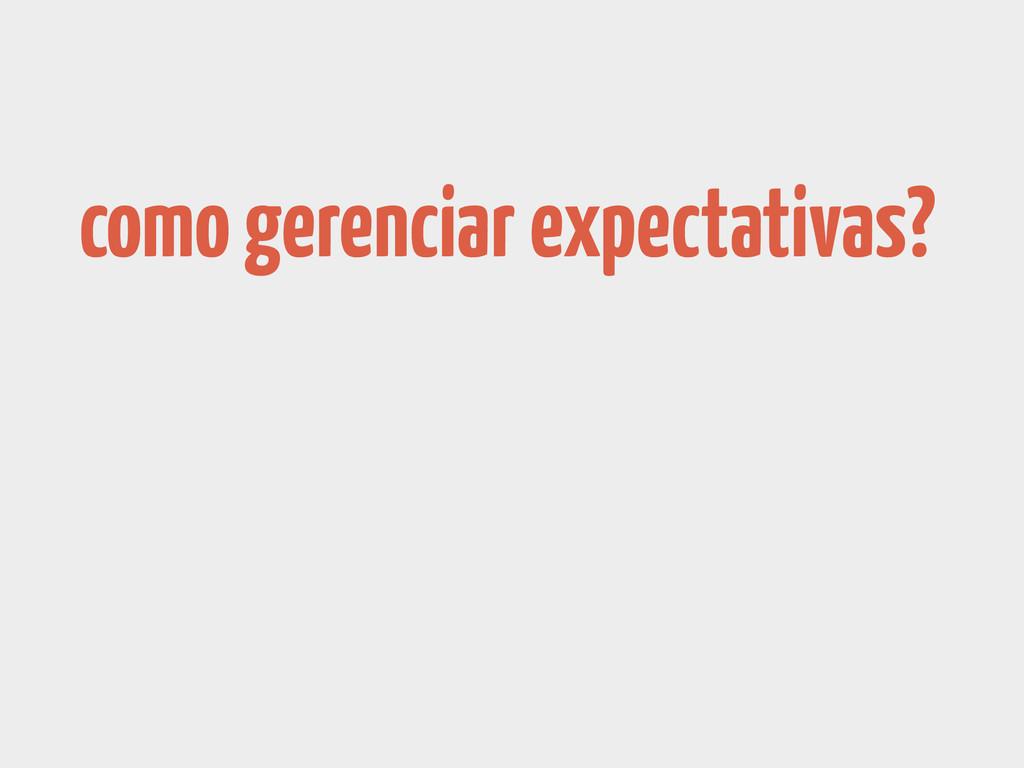 como gerenciar expectativas?