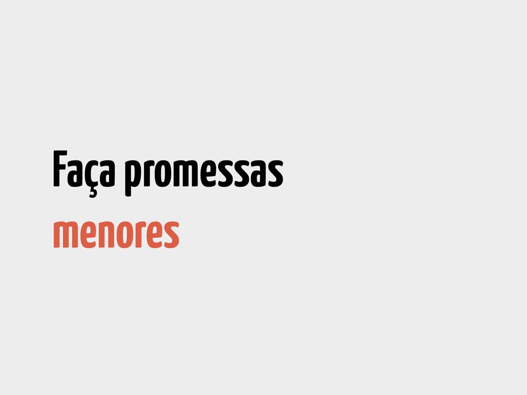 Faça promessas menores