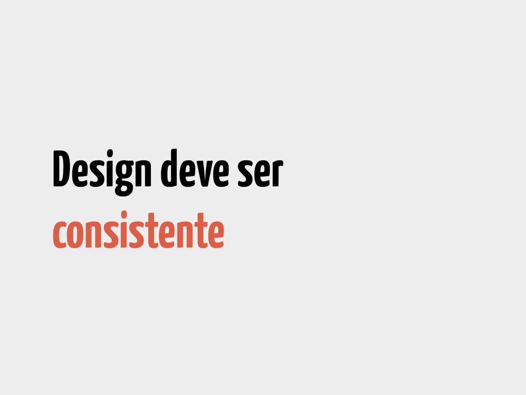 Design deve ser consistente
