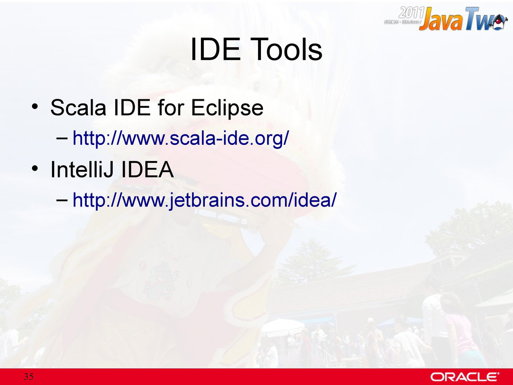 35 IDE Tools • Scala IDE for Eclipse – http://w...