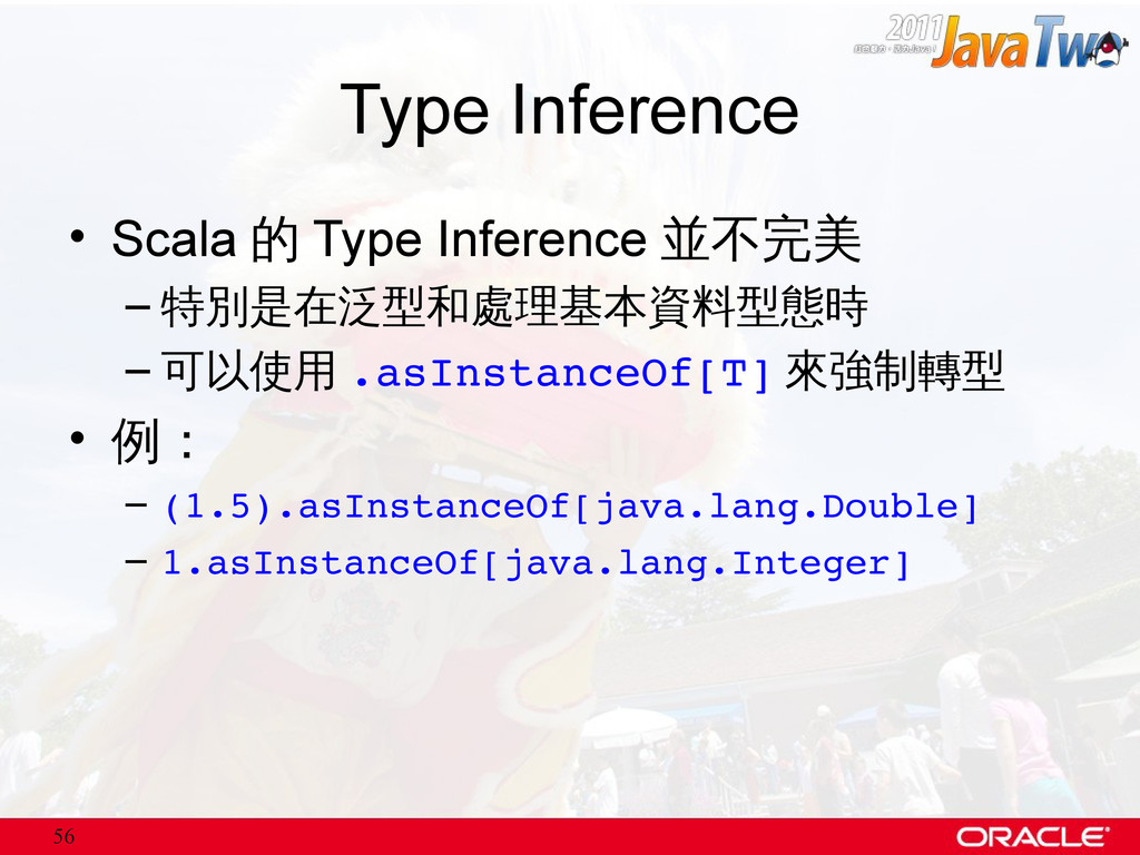 56 Type Inference • Scala 的 Type Inference 並不完美...