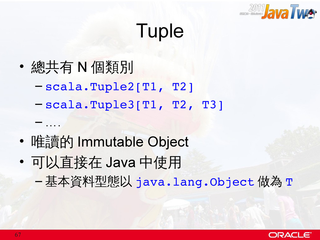 67 Tuple • 總共有 N 個類別 – scala.Tuple2[T1, T2] – s...