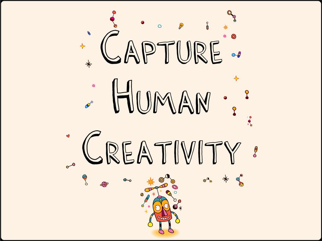 Capture Human creativity