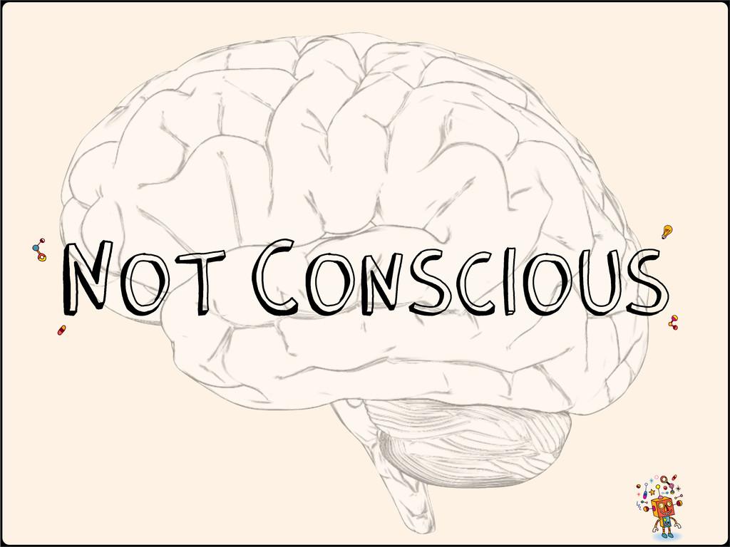 Not Conscious