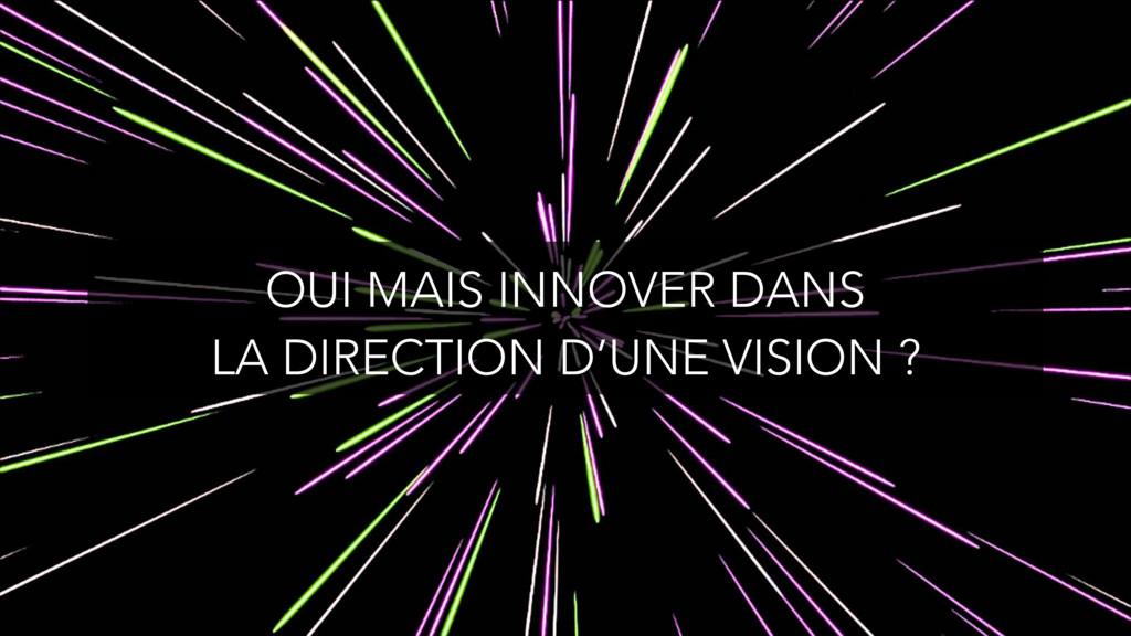 OUI MAIS INNOVER DANS LA DIRECTION D'UNE VISIO...
