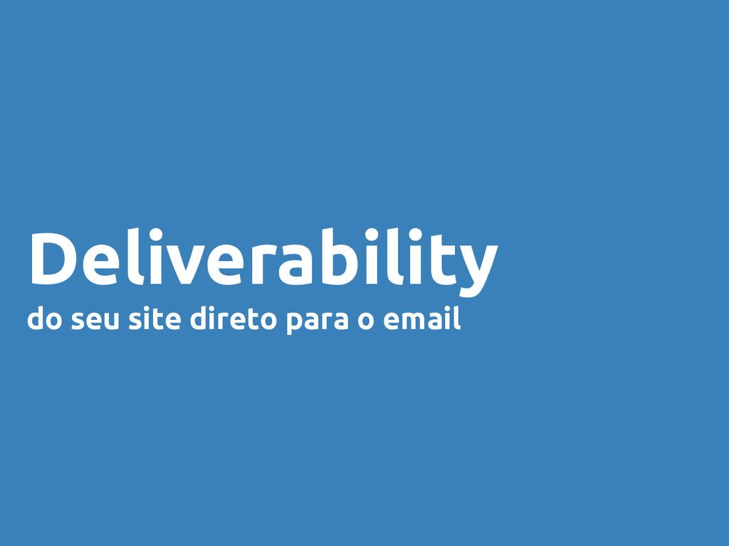 Deliverability do seu site direto para o email