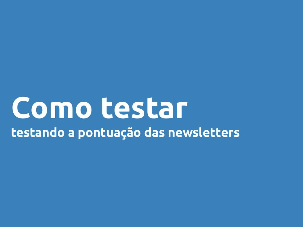 Como testar testando a pontuação das newsletters