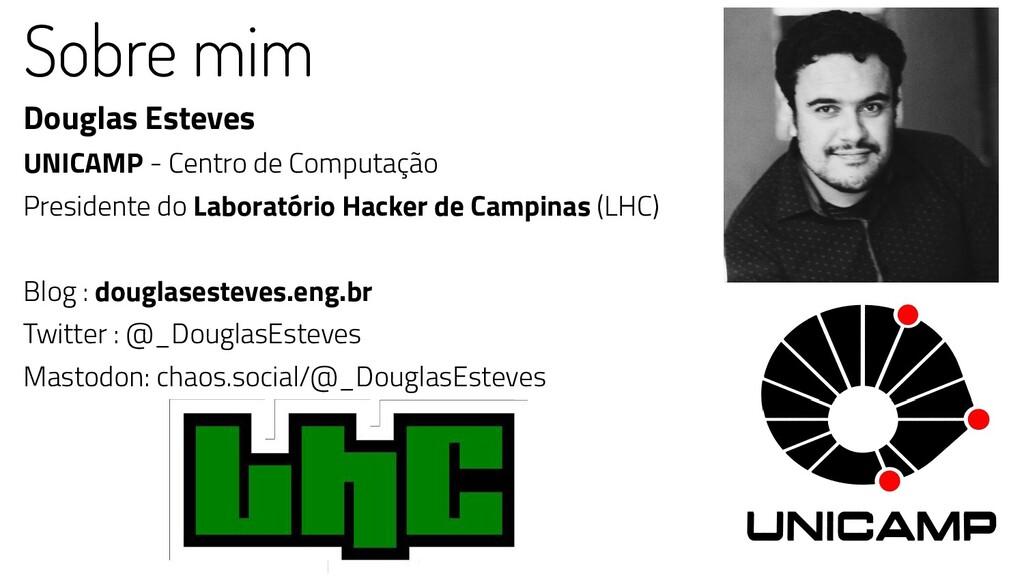 Sobre mim Douglas Esteves UNICAMP - Centro de C...
