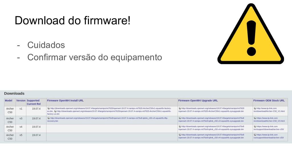 Download do firmware! - Cuidados - Confirmar ve...