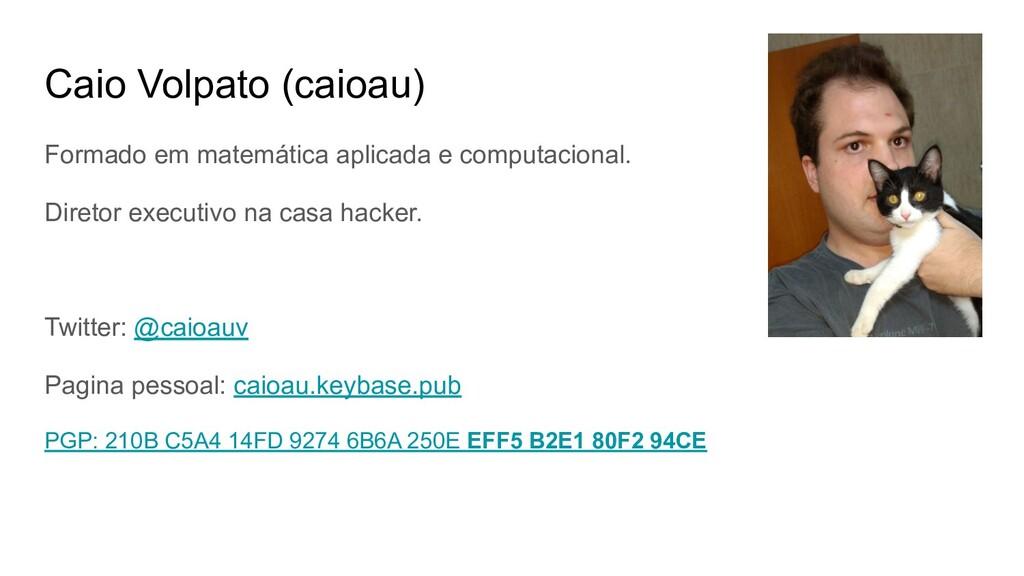 Caio Volpato (caioau) Formado em matemática apl...