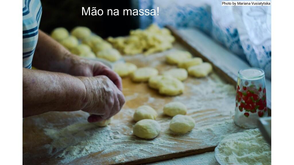 Mão na massa! Photo by Mariana Vusiatytska