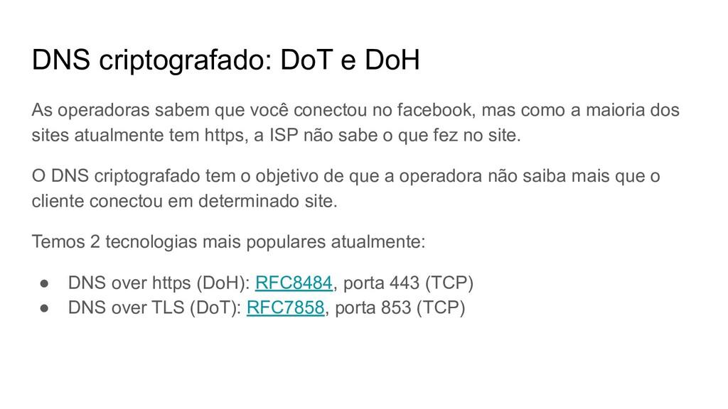 DNS criptografado: DoT e DoH As operadoras sabe...