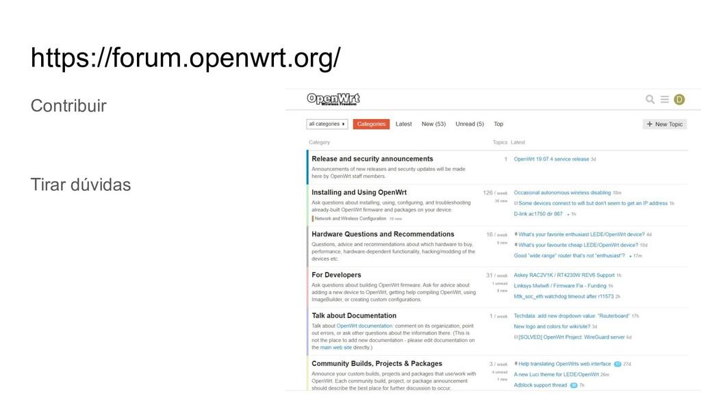 https://forum.openwrt.org/ Contribuir Tirar dúv...