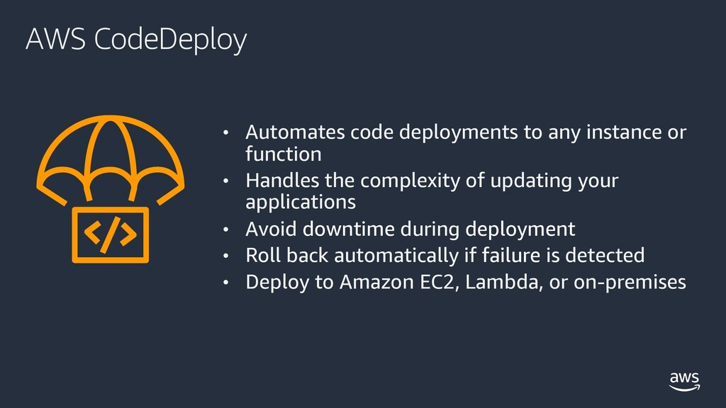 AWS CodeDeploy • Automates code deployments to ...