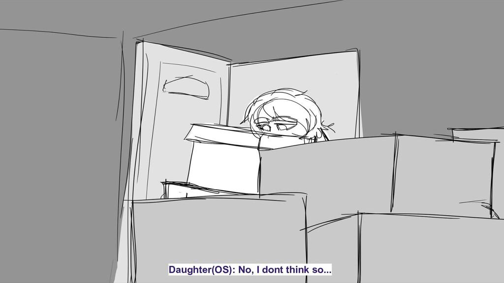 Daughter(OS): No, I dont think so...