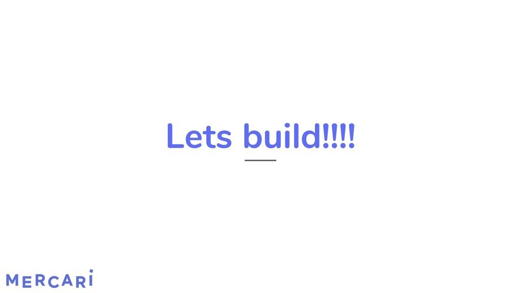 Lets build!!!!