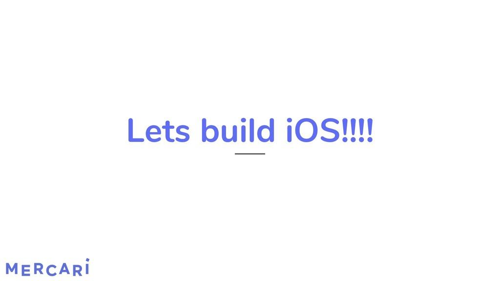 Lets build iOS!!!!