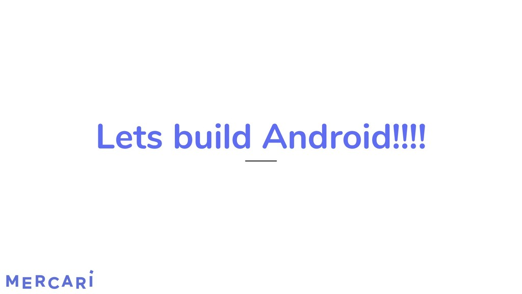 Lets build Android!!!!