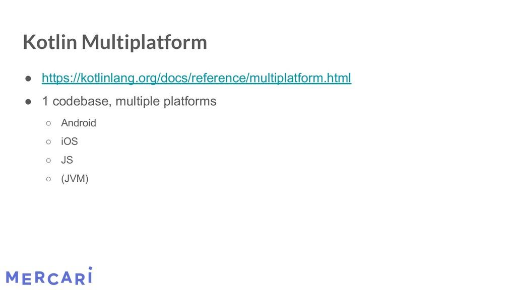 Kotlin Multiplatform ● https://kotlinlang.org/d...