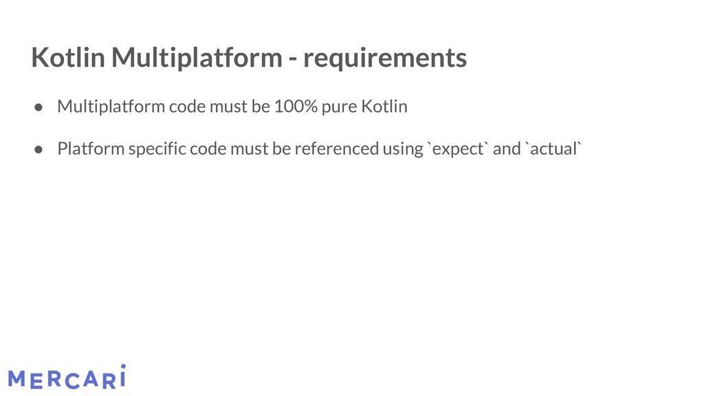Kotlin Multiplatform - requirements ● Multiplat...