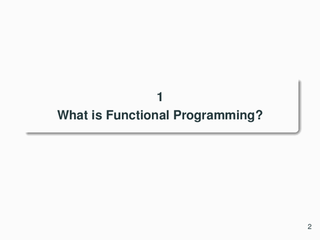 1 What is Functional Programming? 2