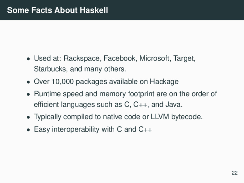 Some Facts About Haskell • Used at: Rackspace, ...