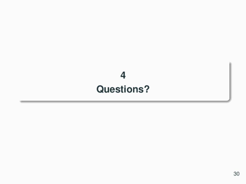 4 Questions? 30