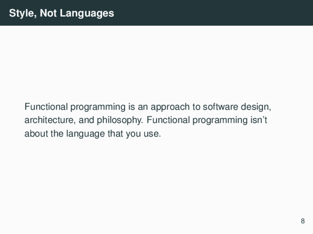 Style, Not Languages Functional programming is ...