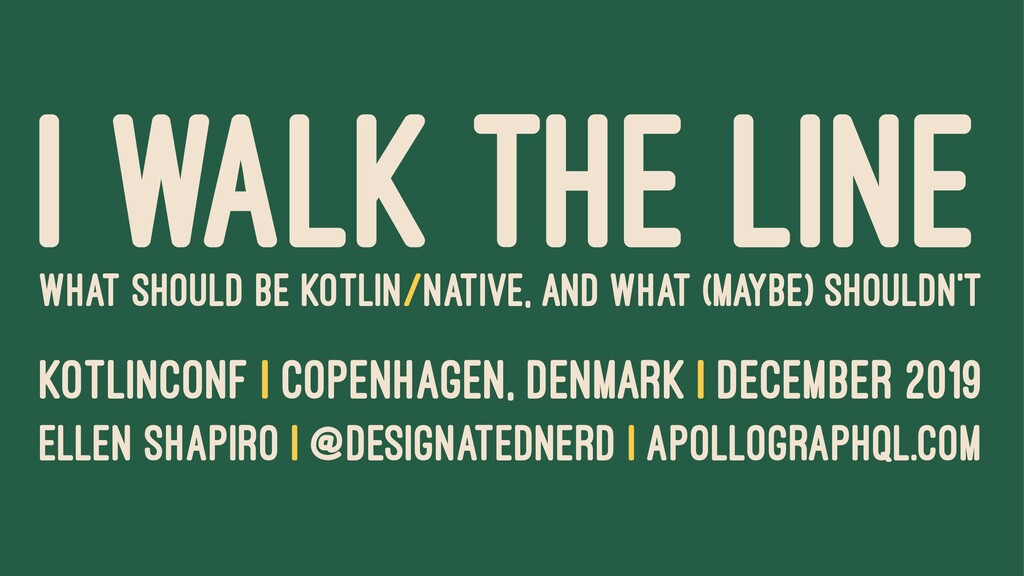 I WALK THE LINE WHAT SHOULD BE KOTLIN/NATIVE, A...