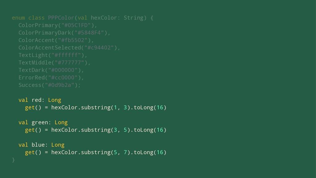 enum class PPPColor(val hexColor: String) { Col...