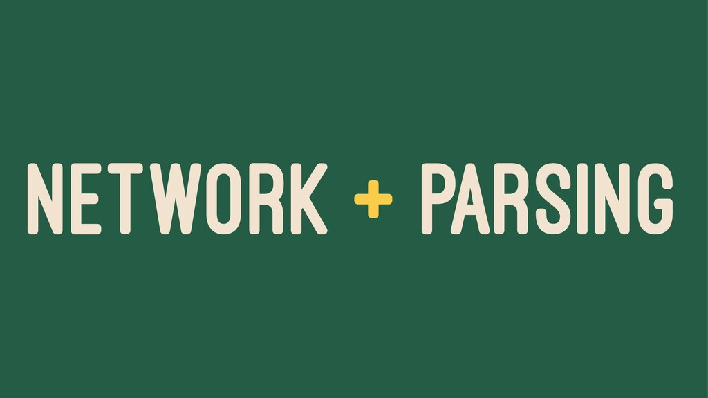 NETWORK + PARSING