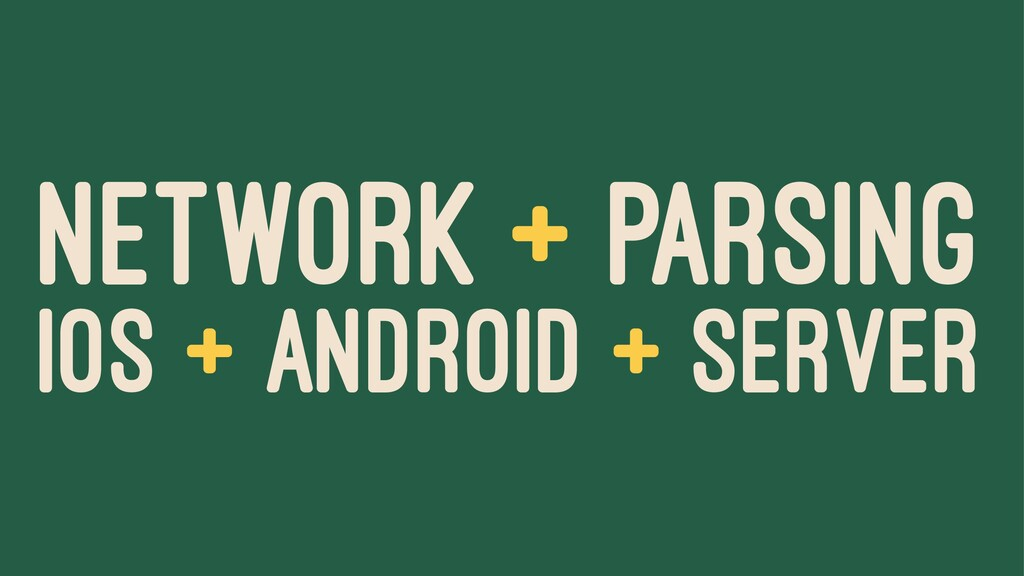 NETWORK + PARSING IOS + ANDROID + SERVER