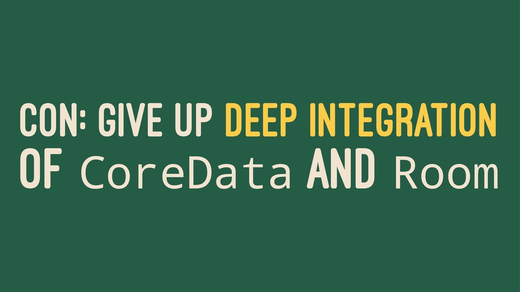 CON: GIVE UP DEEP INTEGRATION OF CoreData AND R...