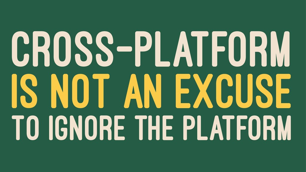 CROSS-PLATFORM IS NOT AN EXCUSE TO IGNORE THE P...