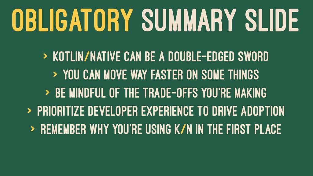 OBLIGATORY SUMMARY SLIDE > Kotlin/Native can be...