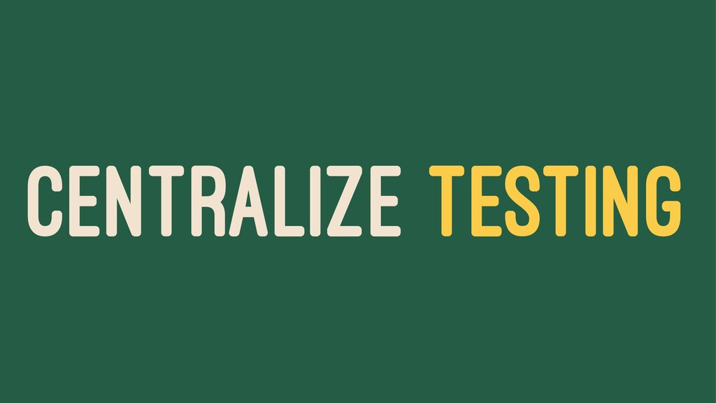 CENTRALIZE TESTING