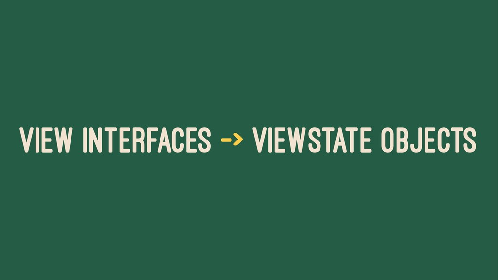 VIEW INTERFACES -> VIEWSTATE OBJECTS