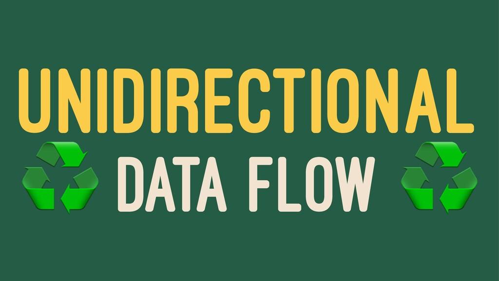 UNIDIRECTIONAL ♻ DATA FLOW