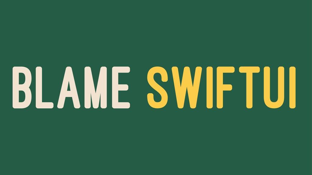 BLAME SWIFTUI