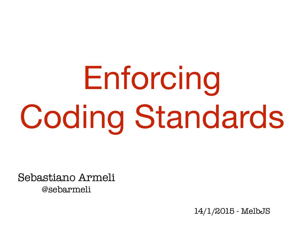 Sebastiano Armeli @sebarmeli Enforcing   Coding...