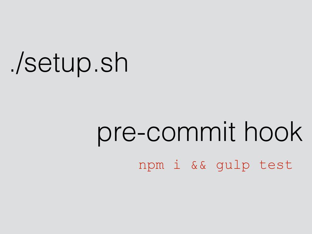 ./setup.sh npm i && gulp test pre-commit hook