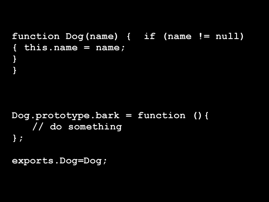 function Dog(name) { if (name != null) { this.n...