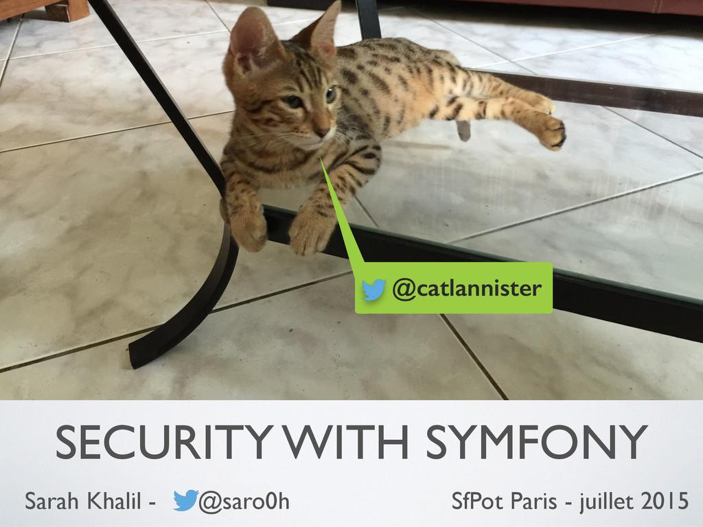 SECURITY WITH SYMFONY Sarah Khalil - @saro0h @c...