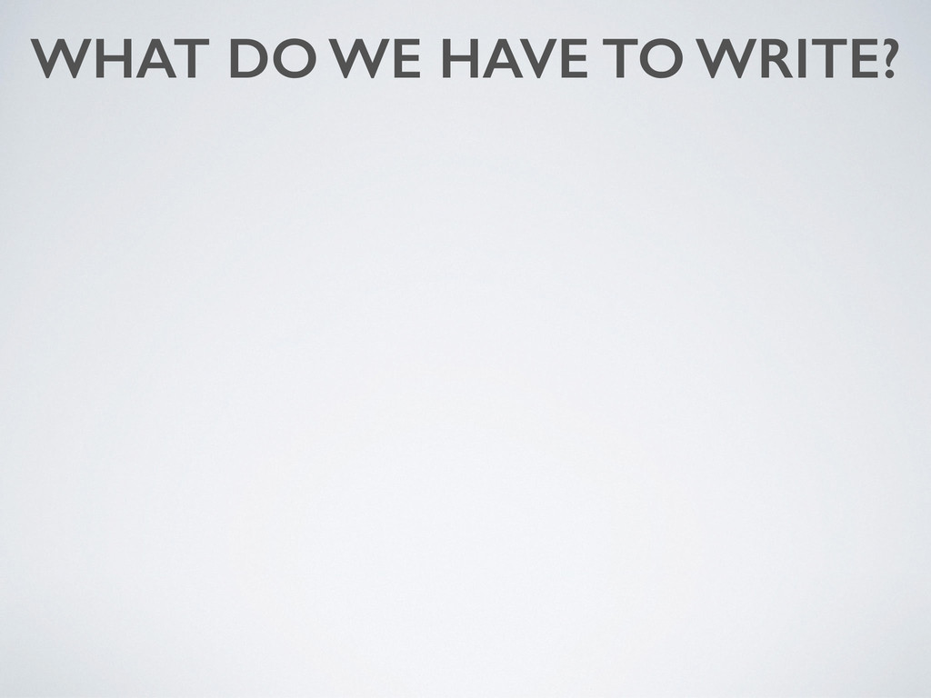 WHAT DO WE HAVE TO WRITE?
